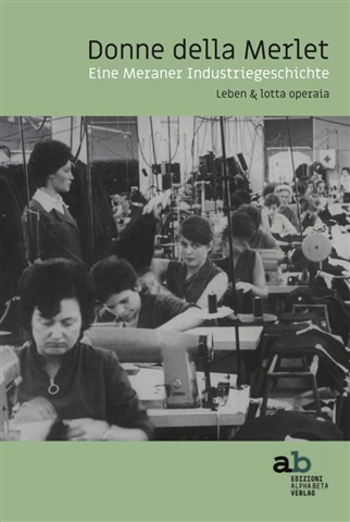 Donne della Merlet | Eine Meraner Industriegeschichte